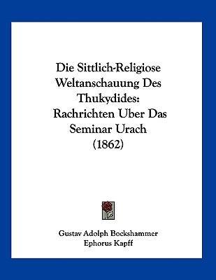 Die Sittlich-Religiose Weltanschauung Des Thukydides