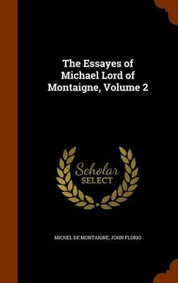 The Essayes of Michael Lord of Montaigne, Volume 2