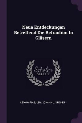 Neue Entdeckungen Betreffend Die Refraction in Gläsern