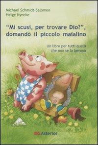 """""""Mi scusi, per trovare Dio?"""", domandò il piccolo maialino"""