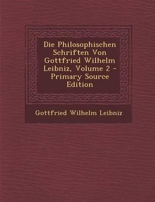 Die Philosophischen Schriften Von Gottfried Wilhelm Leibniz, Volume 2
