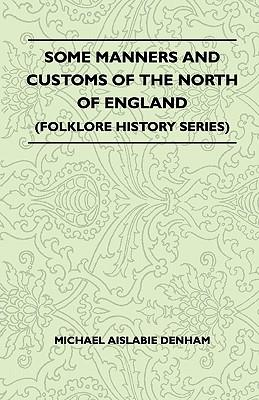 Some Manners And Customs Of The North Of England (Folklore History Series)