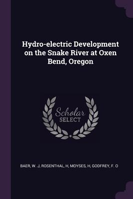 Hydro-Electric Development on the Snake River at Oxen Bend, Oregon
