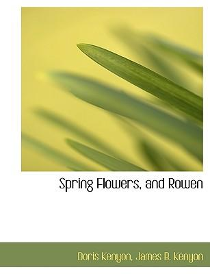 Spring Flowers, and Rowen