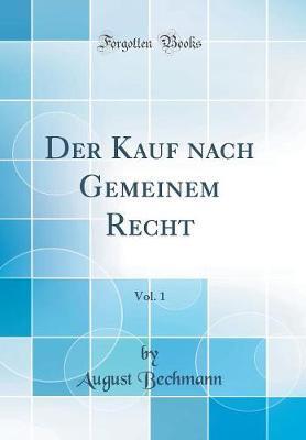 Der Kauf nach Gemeinem Recht, Vol. 1 (Classic Reprint)
