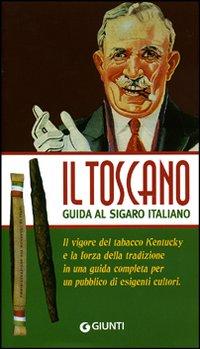 Il Toscano. Guida al sigaro italiano