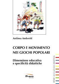 Corpo e movimento nei giochi popolari. Dimensione educativa e specificità didattiche