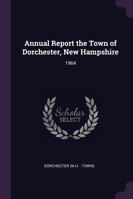 Annual Report the Town of Dorchester, New Hampshire