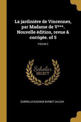 La Jardiniére de Vincennes, Par Madame de V***. Nouvelle Édition, Revue & Corrigée. of 5; Volume 2