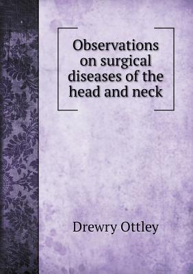 Observations on Surgical Diseases of the Head and Neck