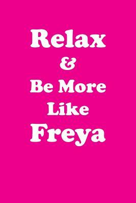 Relax & Be More Like Freya