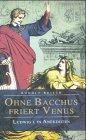 Ohne Bacchus friert Venus.