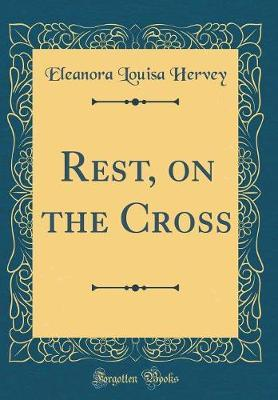 Rest, on the Cross (Classic Reprint)