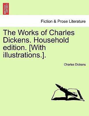 The Works of Charles Dickens. Household Edition. [With Illustrations.]