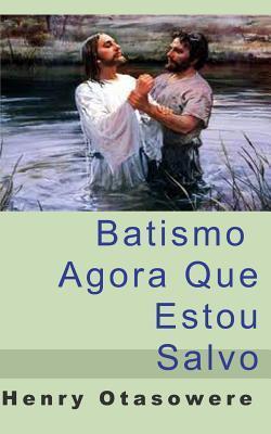 Batismo, Agora Que E...