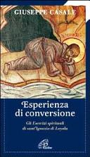 Un'esperienza di conversione. Gli esercizi spirituali di S.Ignazio di Loyola