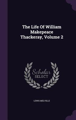 The Life of William Makepeace Thackeray, Volume 2