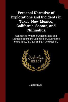 Personal Narrative of Explorations and Incidents in Texas, New Mexico, California, Sonora, and Chihuahua