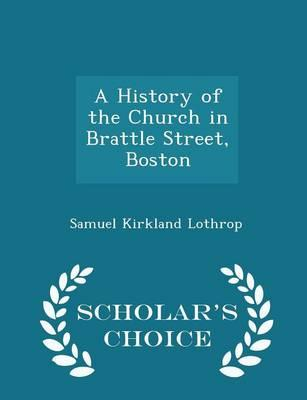 A History of the Church in Brattle Street, Boston - Scholar's Choice Edition