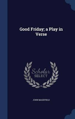 Good Friday; A Play in Verse