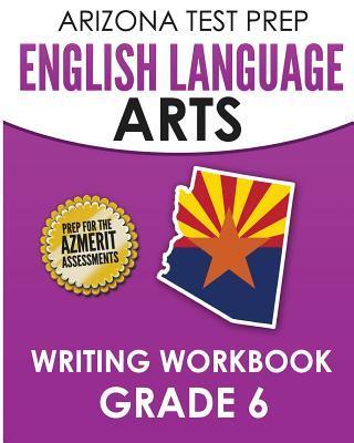 Arizona Test Prep English Language Arts Writing Workbook Grade 6