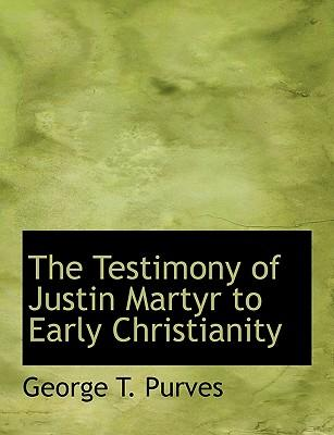 The Testimony of Justin Martyr to Early Christianity