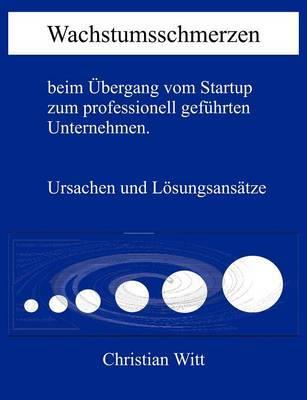 Wachstumsschmerzen beim Übergang vom Startup zum professionell geführten Unternehmen. Ursachen und Lösungsansätze