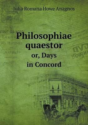 Philosophiae Quaestor Or, Days in Concord
