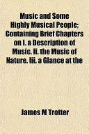 Music and Some Highly Musical People; Containing Brief Chapters on I. a Description of Music. II. the Music of Nature. III. a Glance at the