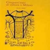 Cinquant'anni di cultura a Milano, 1936/1986