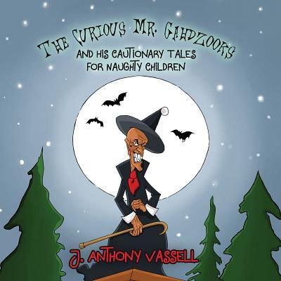 The Curious Mr. Gahdzooks and His Cautionary Tales for Naughty Children