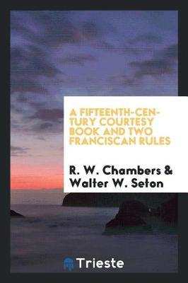 A Fifteenth-century courtesy book and two Franciscan Rules