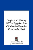 Origin and History of the Egyptian Rite of Misraim from Its Creation In 1806