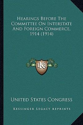 Hearings Before the Committee on Interstate and Foreign Commerce, 1914 (1914)