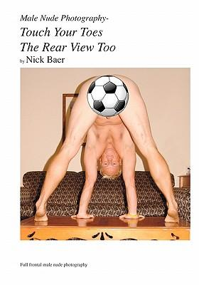 Male Nude Photography- Touch Your Toes - the Rear View Too