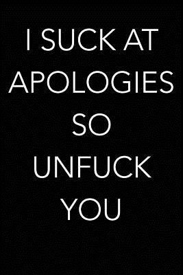 I Suck at Apologies So Unfuck You Lined Journal