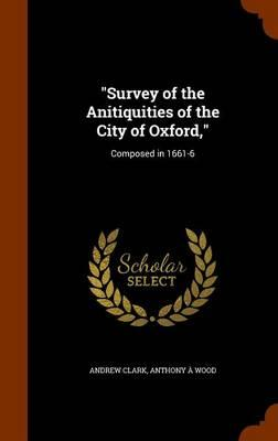 Survey of the Anitiquities of the City of Oxford,