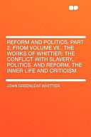 Reform and Politics, Part 2, from Volume Vii, the Works of Whittier