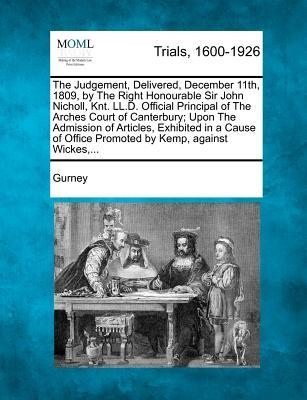 The Judgement, Delivered, December 11th, 1809, by the Right Honourable Sir John Nicholl, Knt. LL.D. Official Principal of the Arches Court of ... Office Promoted by Kemp, Against Wickes, ...