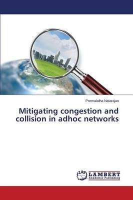 Mitigating congestion and collision in adhoc networks
