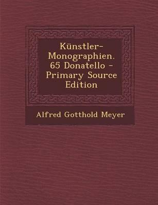 Kunstler-Monographien. 65 Donatello - Primary Source Edition