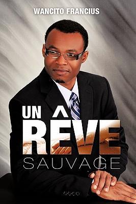Un Reve Sauvage / A Wild Dream
