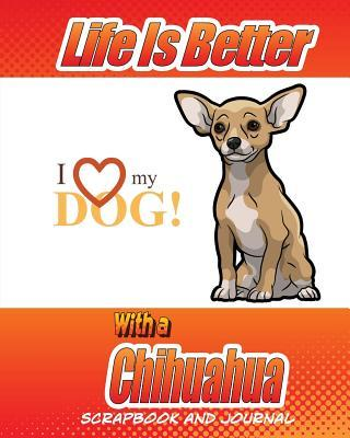 Life Is Better With a Chihuahua Scrapbook and Journal