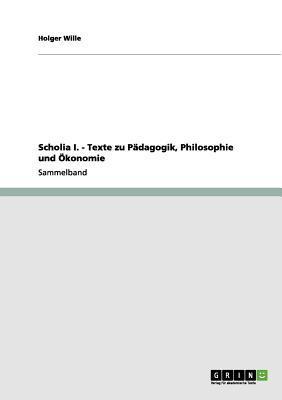 Scholia I. - Texte zu Pädagogik, Philosophie und Ökonomie