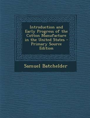 Introduction and Early Progress of the Cotton Manufacture in the United States