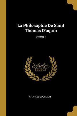 La Philosophie de Saint Thomas d'Aquin; Volume 1