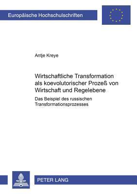 Wirtschaftliche Transformation als koevolutorischer Prozeß von Wirtschaft und Regelebene