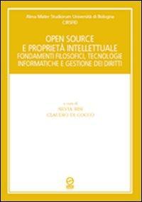 Open souce e proprietà intellettuale. Fondamenti filosofici, tecnologie informatiche e gestione dei diritti