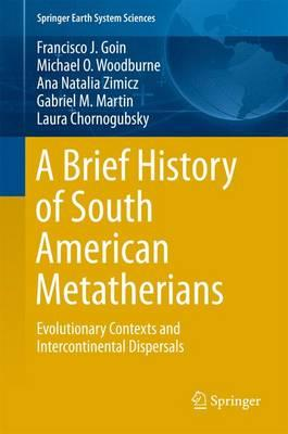 A Brief History of South American Metatherians, Their Evolutionary Contexts, and Intercontinental Dispersals