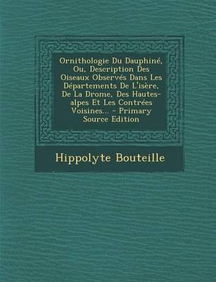Ornithologie Du Dauphine, Ou, Description Des Oiseaux Observes Dans Les Departements de L'Isere, de La Drome, Des Hautes-Alpes Et Les Contrees Voisine